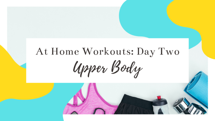 At-Home Workout Day Two: Upper Body